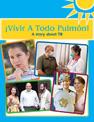 ¡Vivir a Todo Pulmón! - A Story about TB